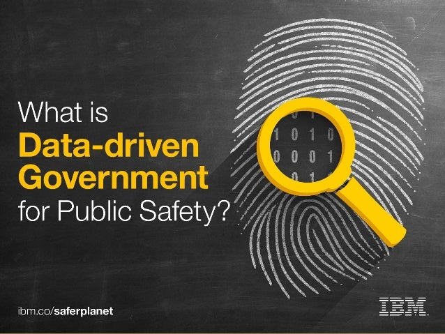 What is data-driven government for public safety? SlideShare brought to you by IBM