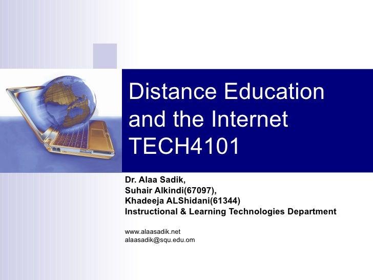 Distance Education and the Internet TECH4101 Dr. Alaa Sadik ,  Suhair Alkindi(67097),  Khadeeja ALShidani(61344) Instructi...