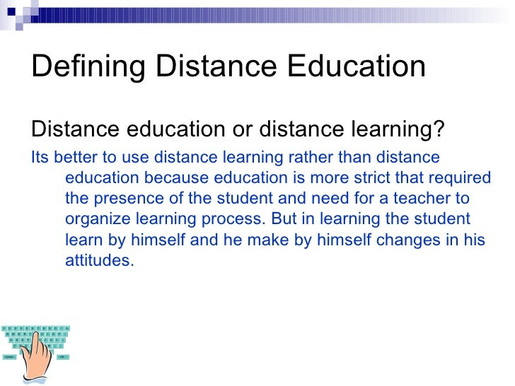 explain distance learning to a friend Question 2= present the history of one form of distance learning (other than online learning) explain how the distance learning format originated would you consider using it in your practice.