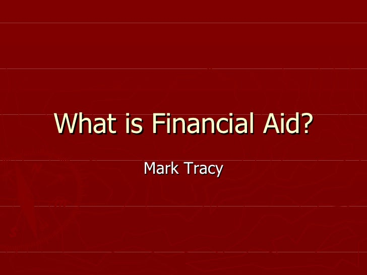 What is Financial Aid? Mark Tracy