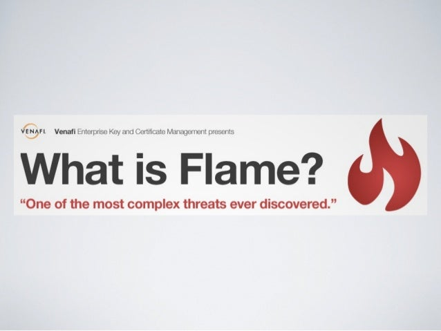 "Venafi Enterprise Key and Certificate Management                    presents.                 What is Flame?""One of the mo..."