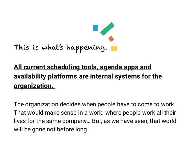 This is what's happening. All current scheduling tools, agenda apps and availability platforms are internal systems for th...
