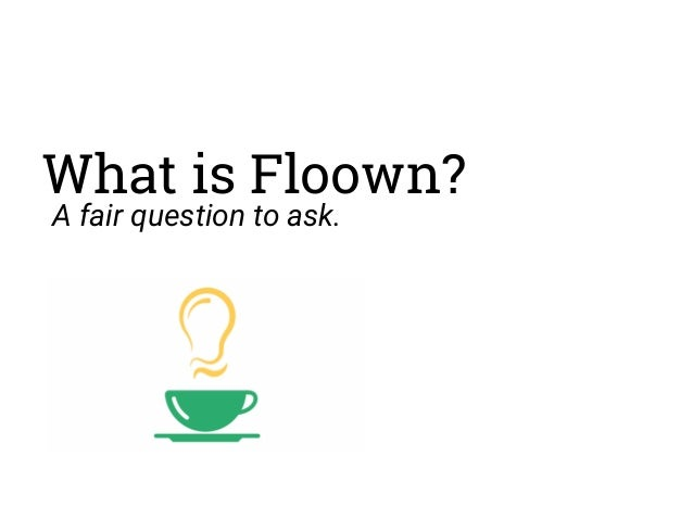 What is Floown? A fair question to ask.