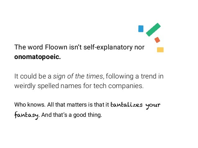 The word Floown isn't self-explanatory nor onomatopoeic. It could be a sign of the times, following a trend in weirdly spe...