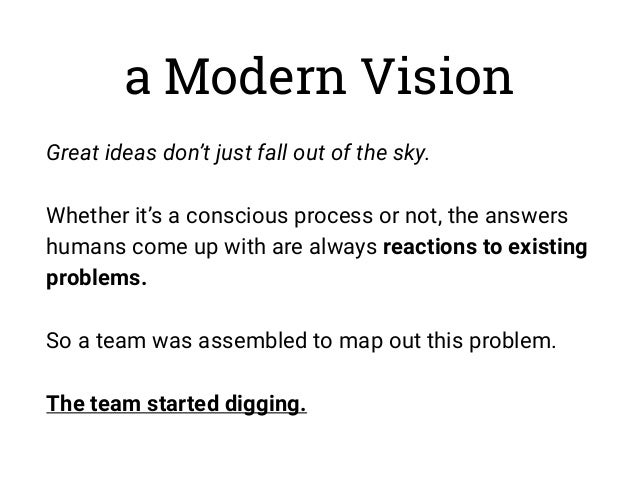 a Modern Vision Great ideas don't just fall out of the sky. Whether it's a conscious process or not, the answers humans co...