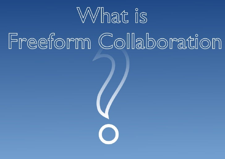 What Is Freeform Collaboration