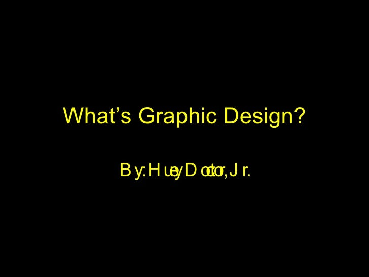 What's Graphic Design? By: Huey Doctor, Jr.