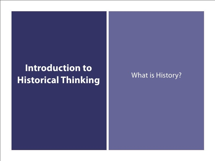 Introduction to                       What is History? Historical Thinking