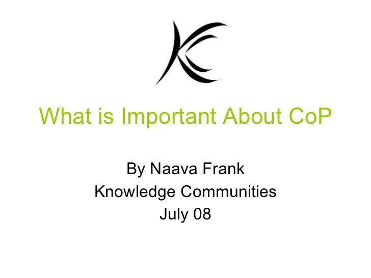 What is Important About CoP By Naava Frank Knowledge Communities July 08