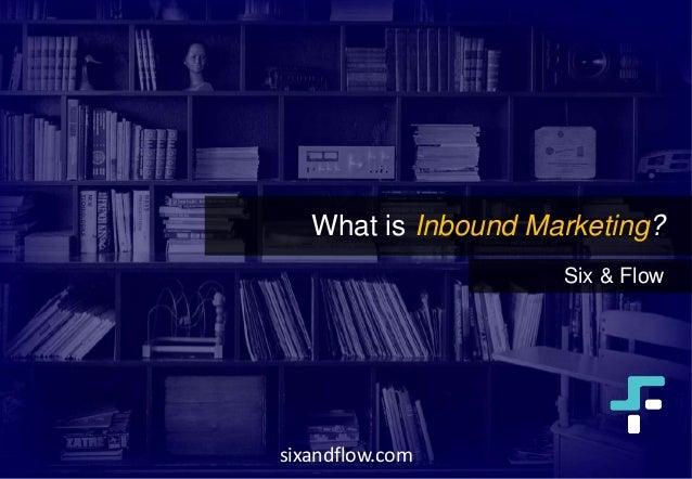 What is Inbound Marketing? Six & Flow sixandflow.com