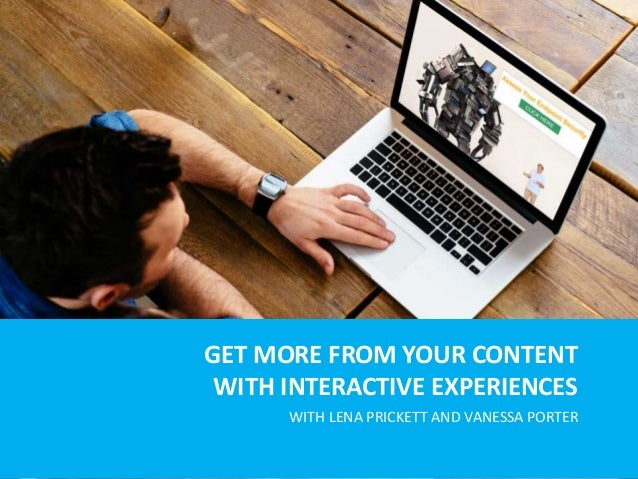 GET MORE FROM YOUR CONTENT WITH INTERACTIVE EXPERIENCES WITH LENA PRICKETT AND VANESSA PORTER
