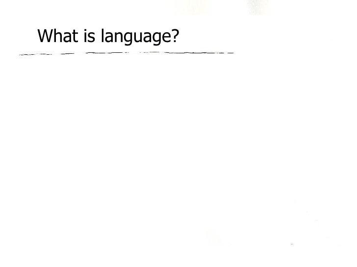 What is language? Communication Conversation Collaboration Co-creation One-way communication. Message sent. Two-way commun...