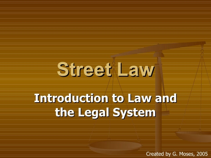 Street Law Introduction to Law and the Legal System Created by G. Moses, 2005