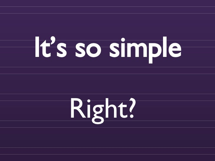 It's So Simple Right?