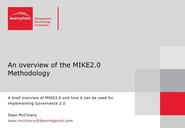 An overview of the MIKE2.0 Methodology A brief overview of MIKE2.0 and how it can be used for implementing Governance 2.0 ...