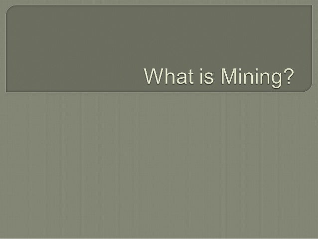  Mining is extracting ore or minerals from the ground  An ore is a natural material with a high concentration of economi...