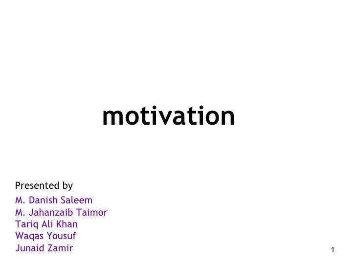 motivation Presented by M. Danish Saleem M. Jahanzaib Taimor Tariq Ali Khan Waqas Yousuf Junaid Zamir