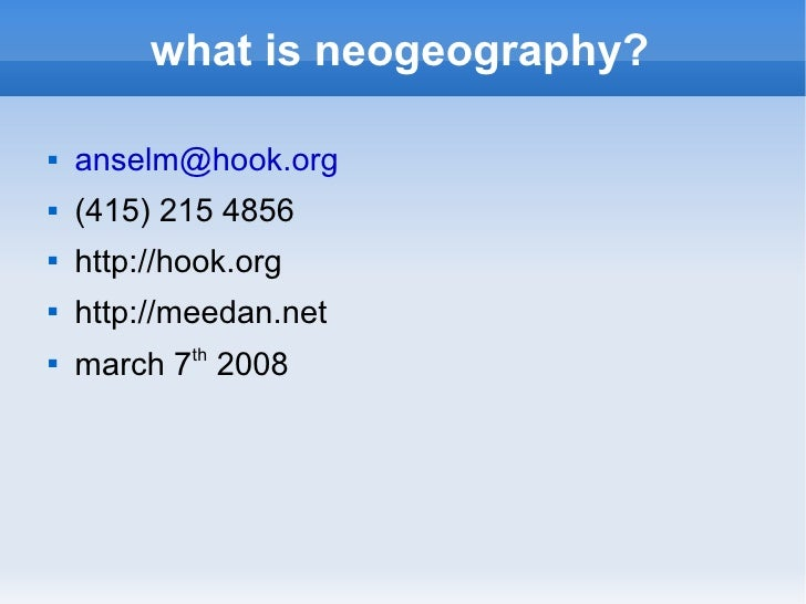 what is neogeography?     anselm@hook.org    (415) 215 4856    http://hook.org    http://meedan.net      march 7th 2008