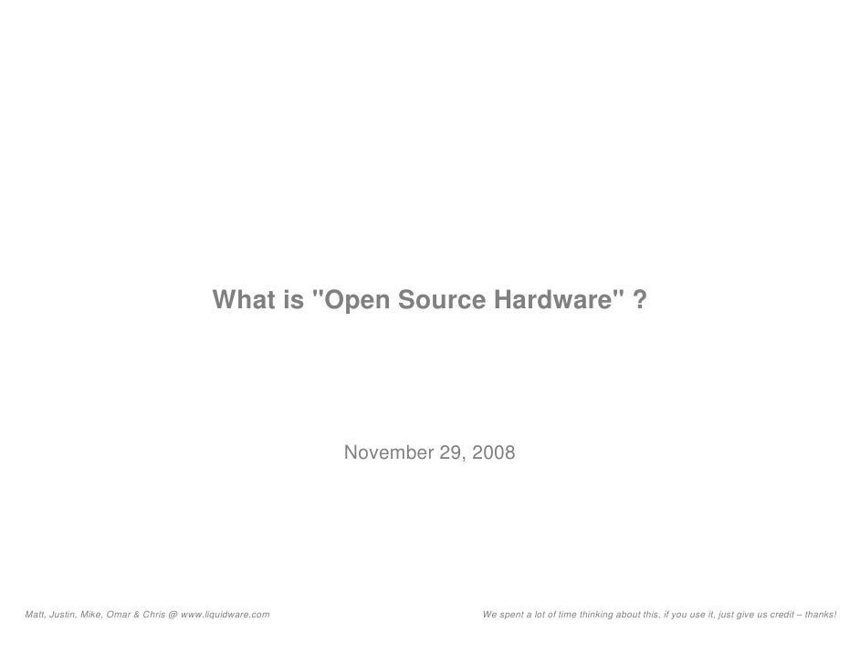 What is quot;Open Source Hardwarequot; ?                                                             November 29, 2008    ...