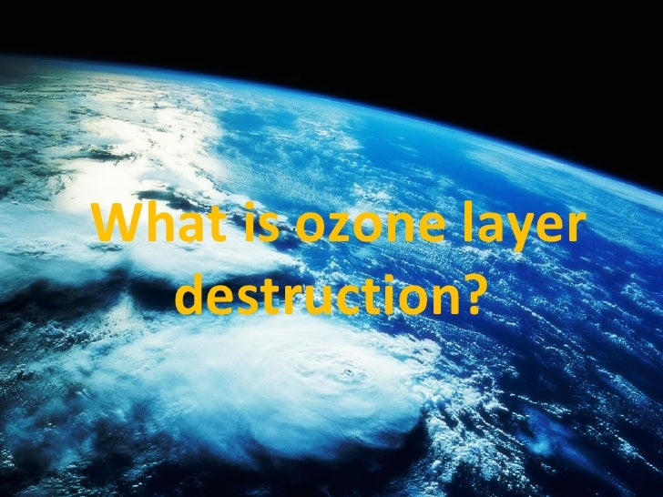 What is ozone layer destruction?