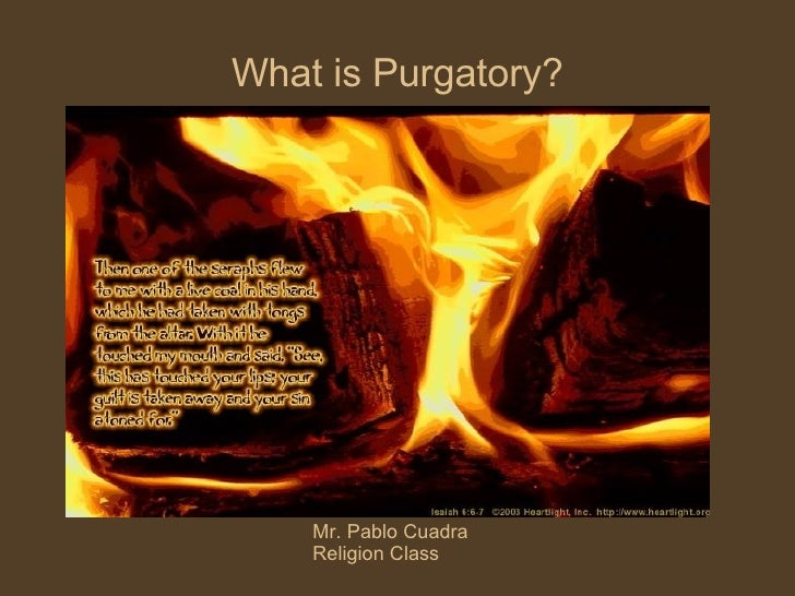 What is Purgatory? Mr. Pablo Cuadra Religion Class