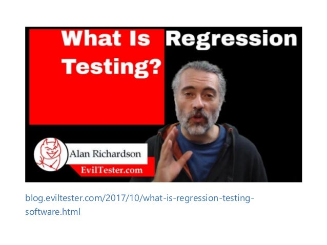 blog.eviltester.com/2017/10/what‐is‐regression‐testing‐ software.html