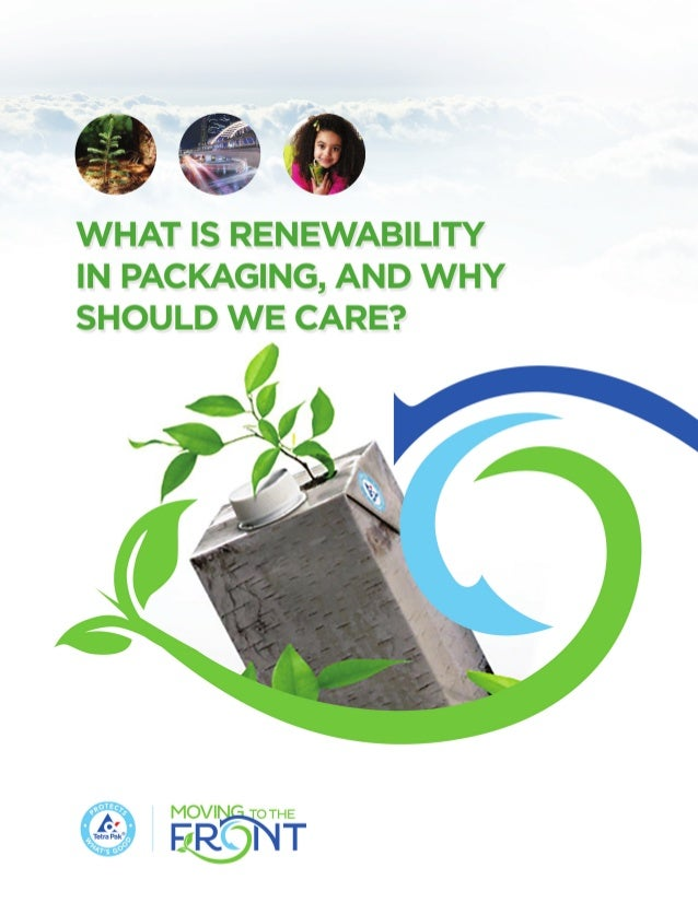 WHAT IS RENEWABILITY IN PACKAGING, AND WHY SHOULD WE CARE? 2 EXECUTIVE SUMMARY sustainability by transitioning from the li...