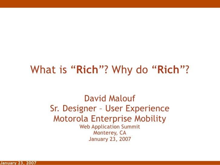 "What is "" Rich ""? Why do "" Rich ""? David Malouf Sr. Designer – User Experience Motorola Enterprise Mobility Web Applicatio..."