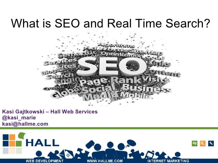 What is SEO and Real Time Search? Kasi Gajtkowski – Hall Web Services @kasi_marie [email_address]