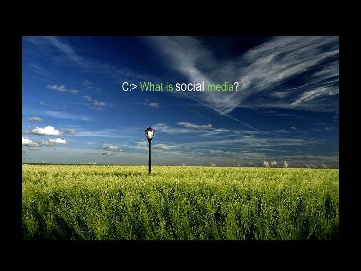 C:>  What is  social  media ?