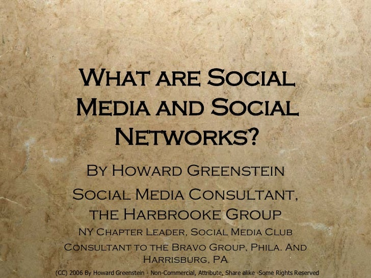 What are Social Media and Social Networks? By Howard Greenstein Social Media Consultant, the Harbrooke Group NY Chapter Le...