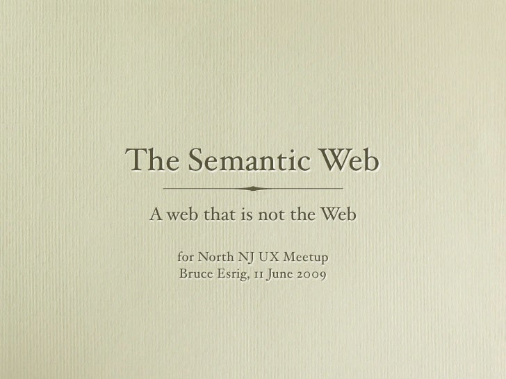 The Semantic Web  A web that is not the Web      for North NJ UX Meetup     Bruce Esrig, 11 June 2009