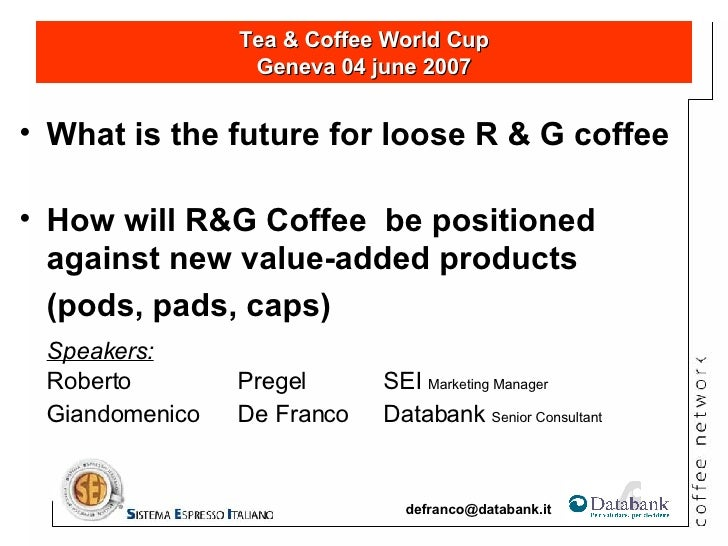 <ul><li>What is the future for loose R & G coffee </li></ul><ul><li>How will R&G Coffee  be positioned  against new value-...