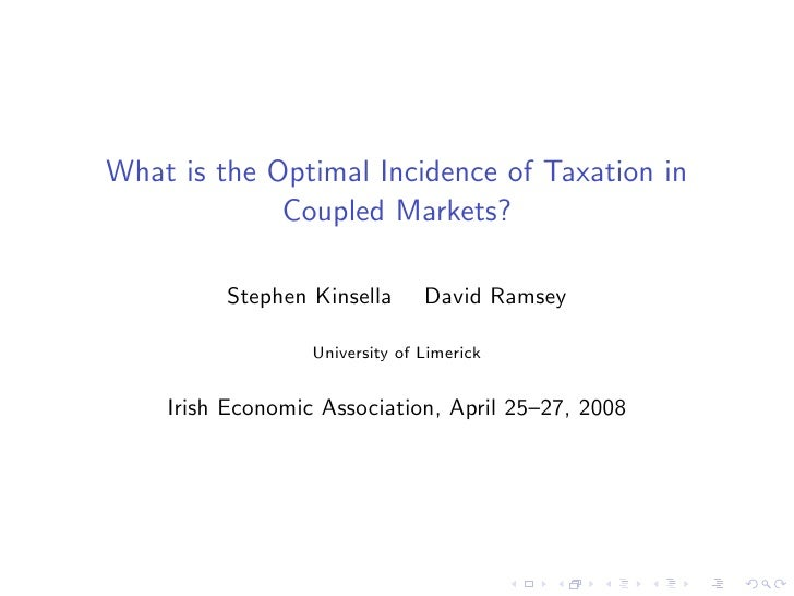 What is the Optimal Incidence of Taxation in              Coupled Markets?           Stephen Kinsella       David Ramsey  ...