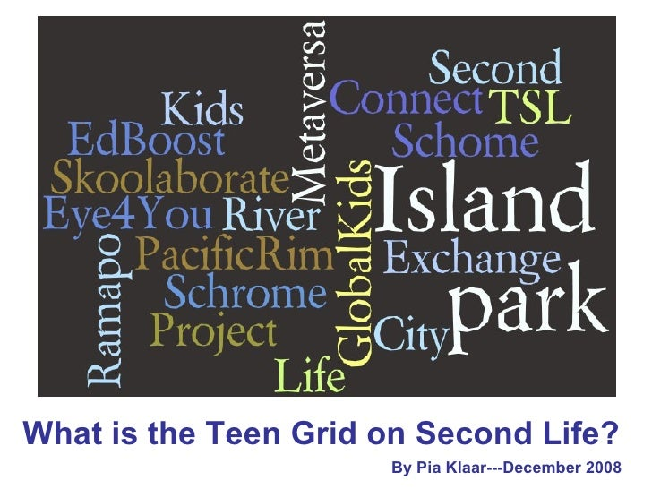 What is the Teen Grid on Second Life? By Pia Klaar---December 2008