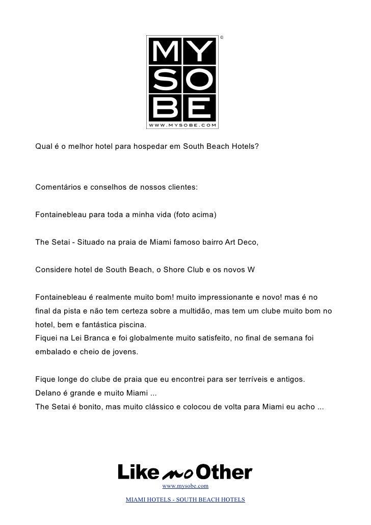 Qual é o melhor hotel para hospedar em South Beach Hotels?     Comentários e conselhos de nossos clientes:   Fontainebleau...