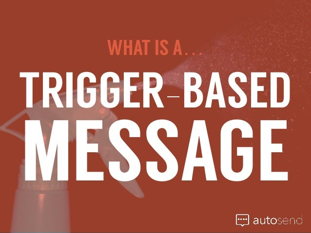 TRIGGER-BASED MESSAGE WHAT IS A…