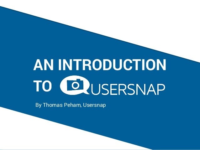 By Thomas Peham, Usersnap TO AN INTRODUCTION