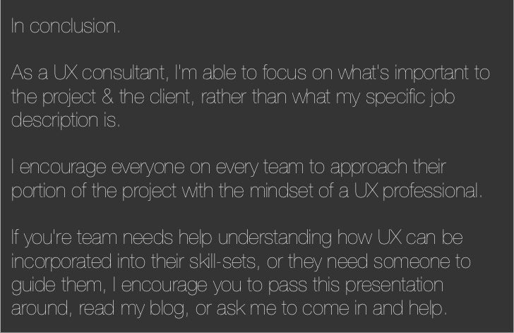 In conclusion.As a UX consultant, Im able to focus on whats important tothe project & the client, rather than what my spec...
