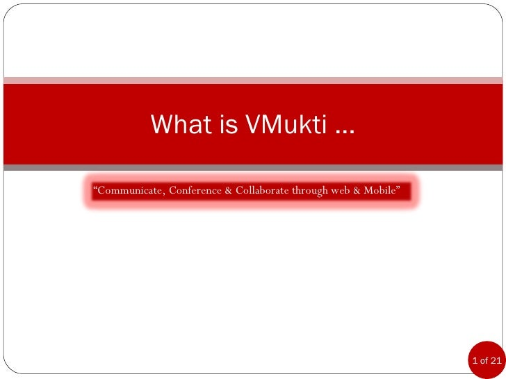 "What is VMukti ... "" Communicate, Conference & Collaborate through web & Mobile"""