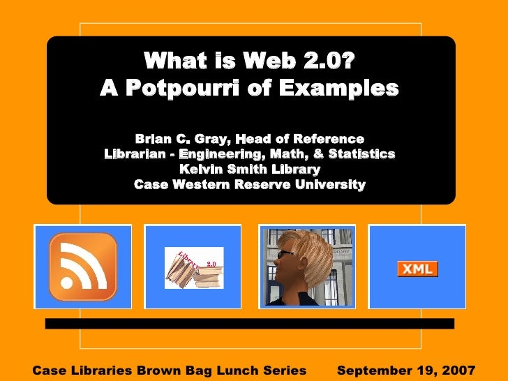 What is Web 2.0? A Potpourri of Examples Brian C. Gray, Head of Reference Librarian - Engineering, Math, & Statistics Kelv...