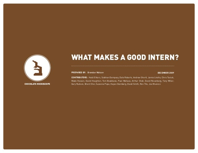 WHAT MAKES A GOOD INTERN? Prepared by: Brendan Watson Contributors: Heidi Ehlers, Siobhan Dempsey, Dale Roberts, Andrew Sh...