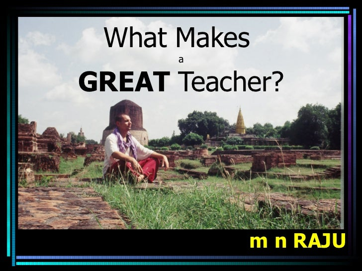 What Makes      aGREAT Teacher?           m n RAJU