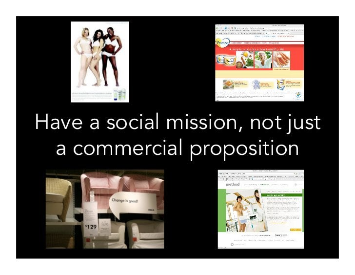 Have a social mission, not just   a commercial proposition