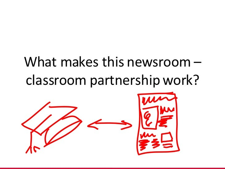 What makes this newsroom –classroom partnership work?
