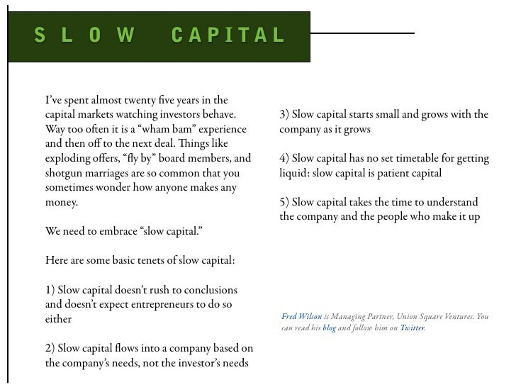 S L O W                     CAPITAL   I've spent almost twenty five years in the capital markets watching investors behave....