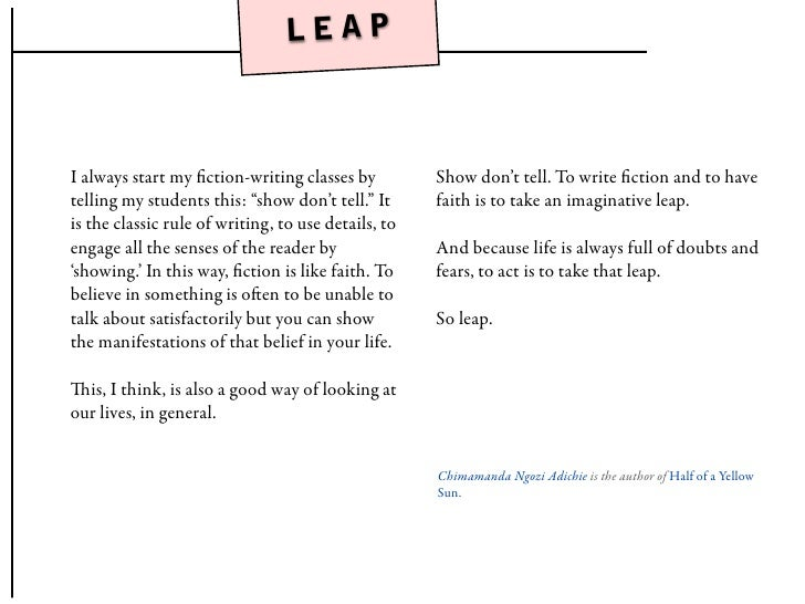LEAP    I always start my fiction-writing classes by          Show don't tell. To write fiction and to have telling my stude...