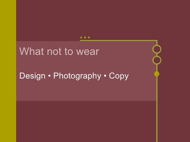 What not to wear Design • Photography • Copy