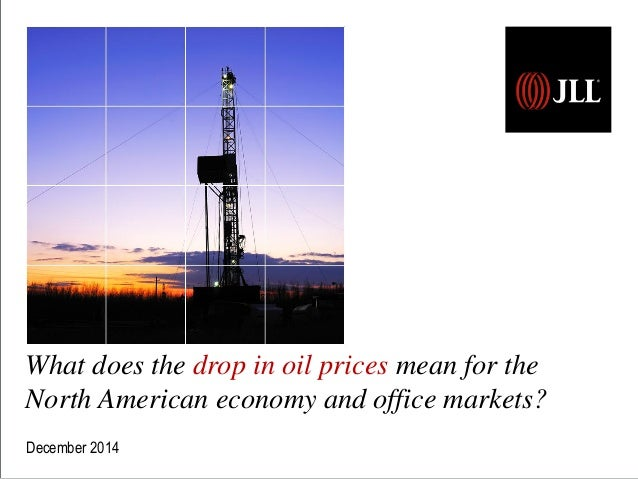 What does the drop in oil prices mean for the  North American economy and office markets?  December 2014