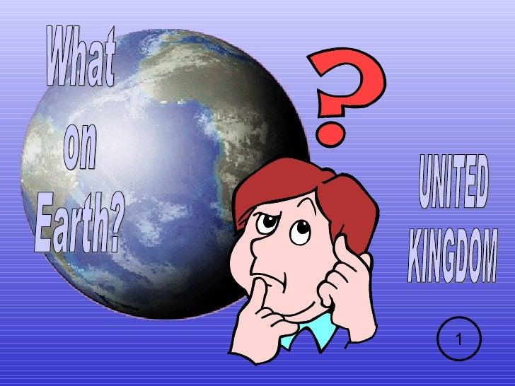 What on Earth? UNITED KINGDOM 1